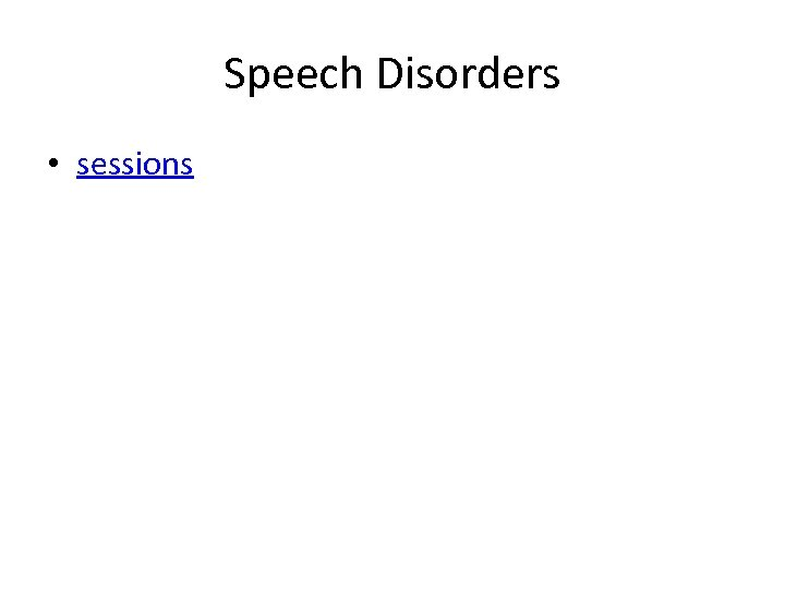 Speech Disorders • sessions
