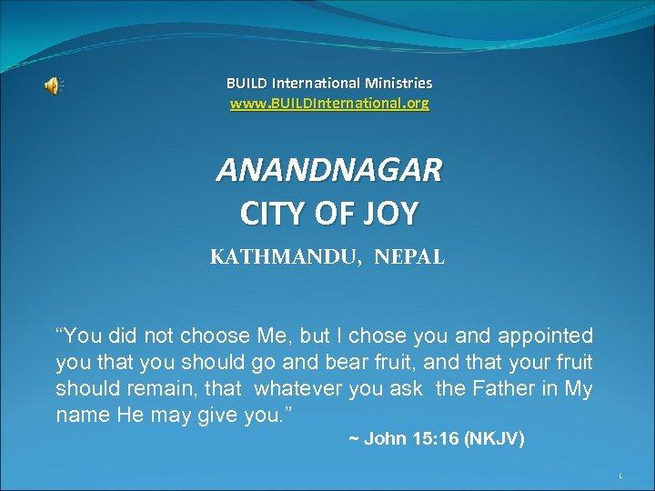 "BUILD International Ministries www. BUILDInternational. org ANANDNAGAR CITY OF JOY KATHMANDU, NEPAL ""You did"