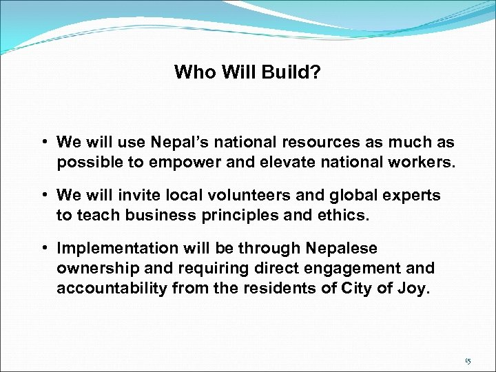 Who Will Build? • We will use Nepal's national resources as much as possible