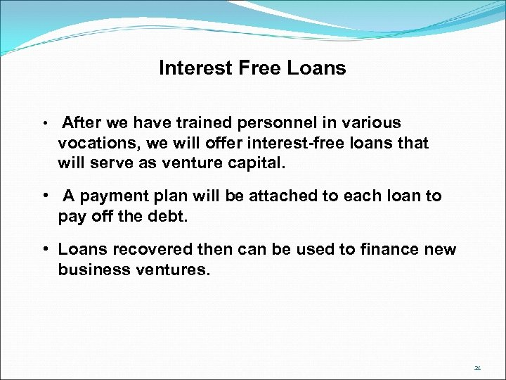 Interest Free Loans • After we have trained personnel in various vocations, we will