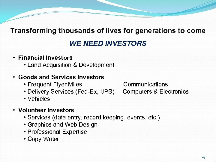 Transforming thousands of lives for generations to come WE NEED INVESTORS • Financial Investors