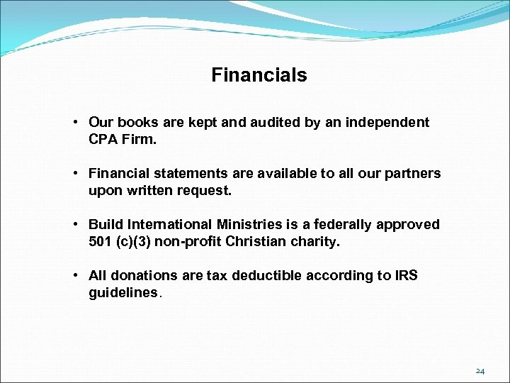Financials • Our books are kept and audited by an independent CPA Firm. •