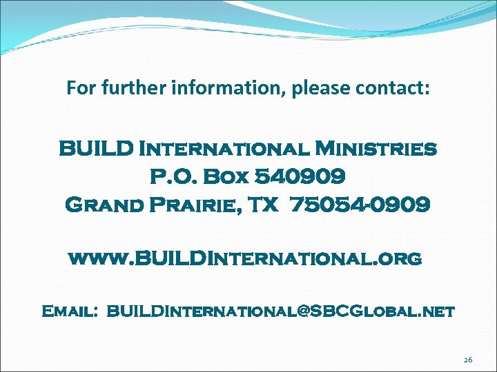For further information, please contact: BUILD International Ministries P. O. Box 540909 Grand Prairie,