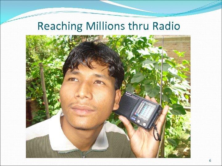 Reaching Millions thru Radio 6