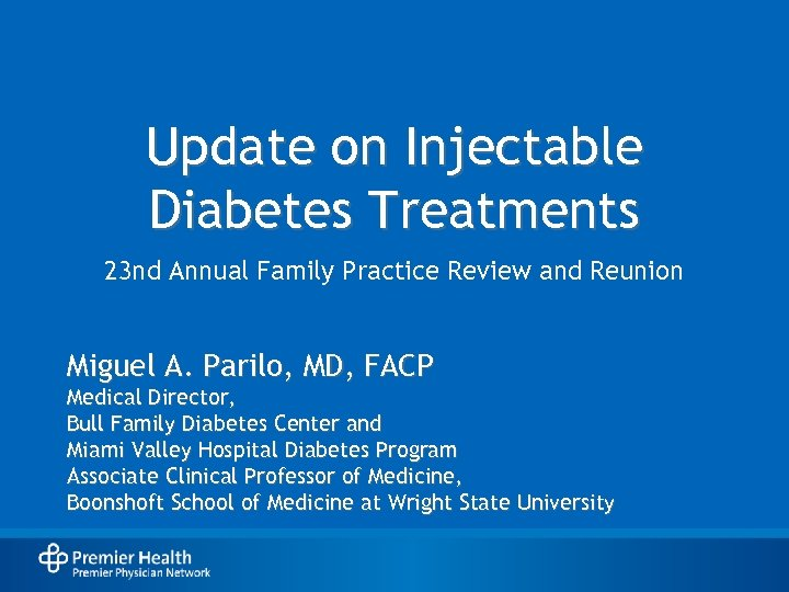 Update on Injectable Diabetes Treatments 23 nd Annual Family Practice Review and Reunion Miguel