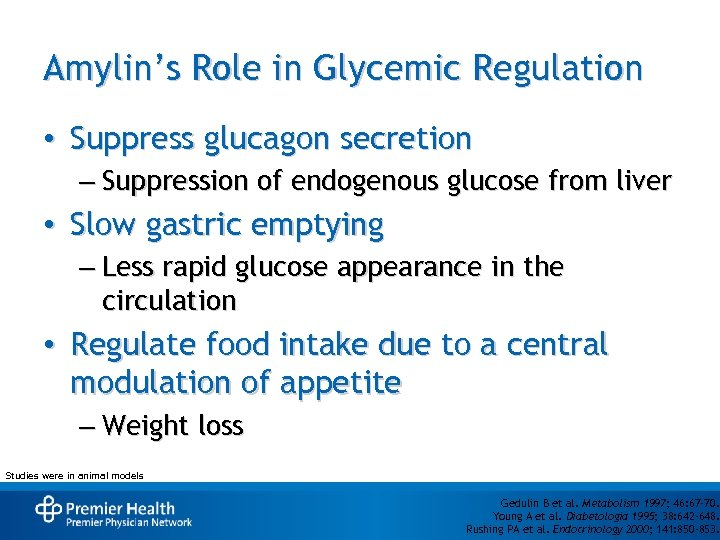 Amylin's Role in Glycemic Regulation • Suppress glucagon secretion – Suppression of endogenous glucose