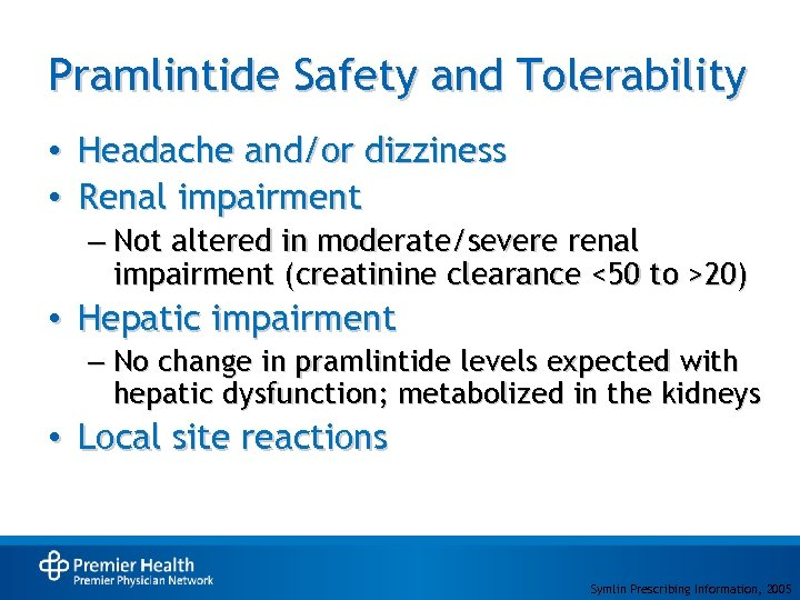 Pramlintide Safety and Tolerability • Headache and/or dizziness • Renal impairment – Not altered