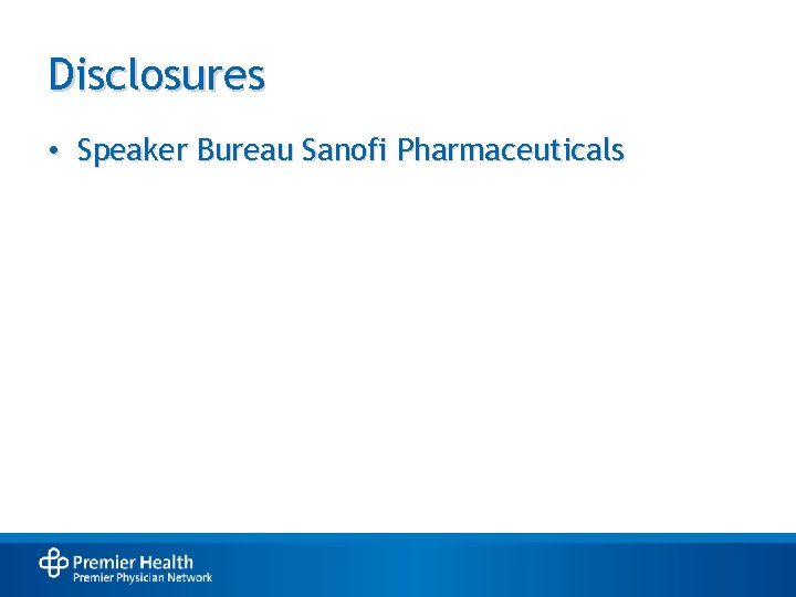 Disclosures • Speaker Bureau Sanofi Pharmaceuticals