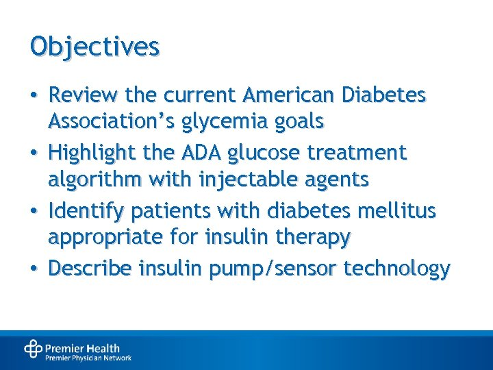 Objectives • Review the current American Diabetes Association's glycemia goals • Highlight the ADA