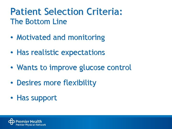 Patient Selection Criteria: The Bottom Line • Motivated and monitoring • Has realistic expectations