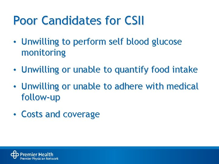 Poor Candidates for CSII • Unwilling to perform self blood glucose monitoring • Unwilling