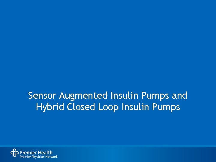 Sensor Augmented Insulin Pumps and Hybrid Closed Loop Insulin Pumps