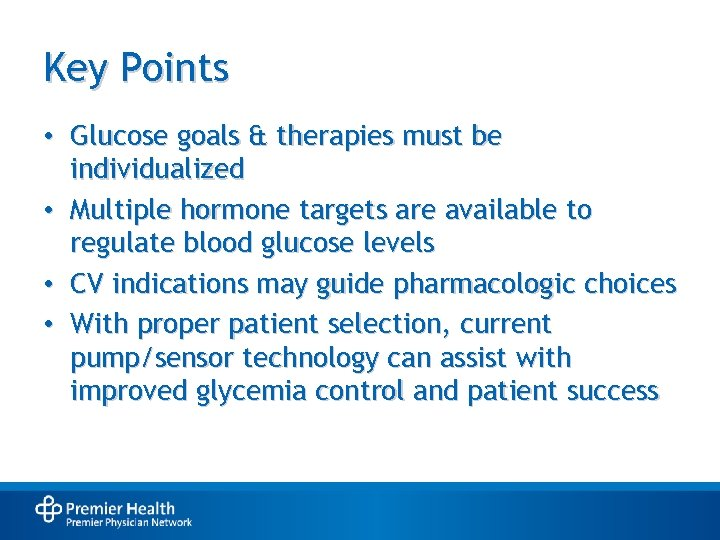 Key Points • Glucose goals & therapies must be individualized • Multiple hormone targets