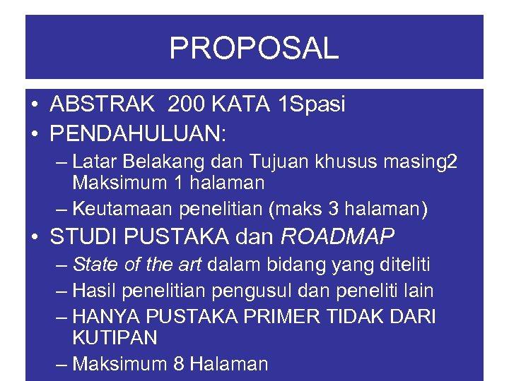 PROPOSAL • ABSTRAK 200 KATA 1 Spasi • PENDAHULUAN: – Latar Belakang dan Tujuan