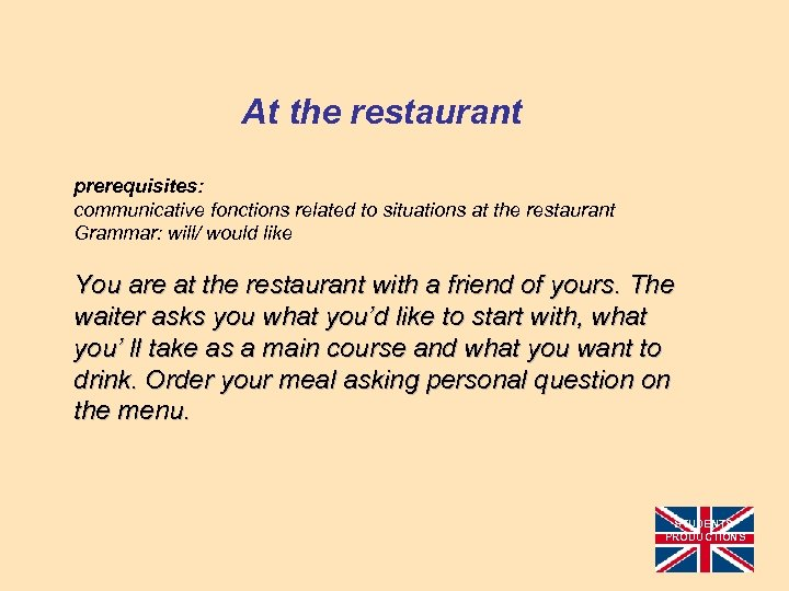 At the restaurant prerequisites: communicative fonctions related to situations at the restaurant Grammar: will/