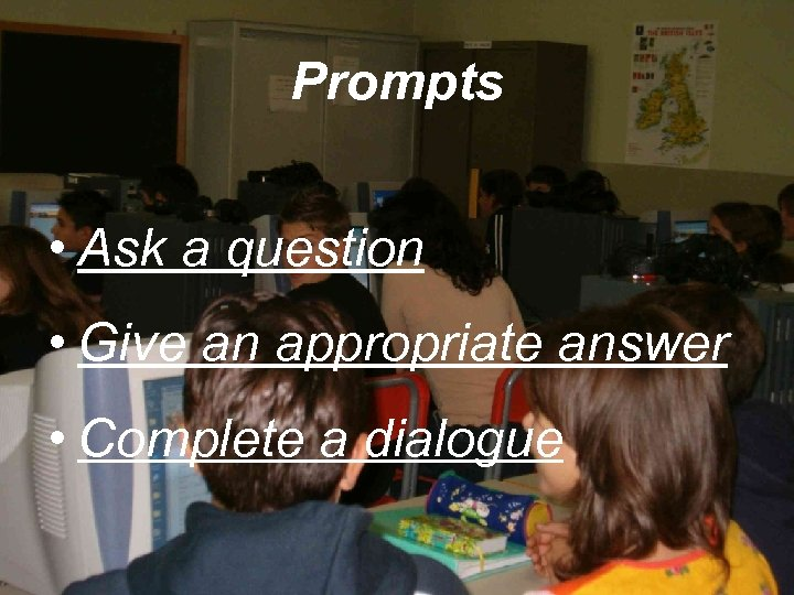 Prompts • Ask a question • Give an appropriate answer • Complete a dialogue