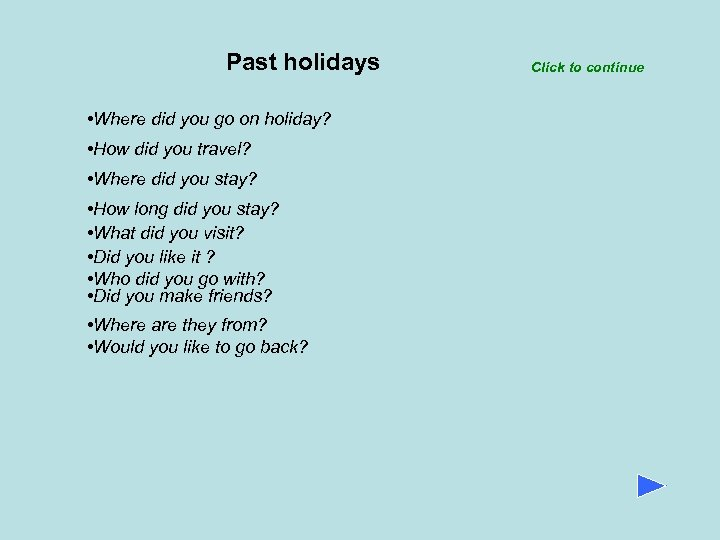 Past holidays • Where did you go on holiday? • How did you travel?