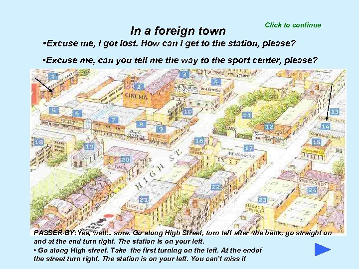 In a foreign town Click to continue • Excuse me, I got lost. How
