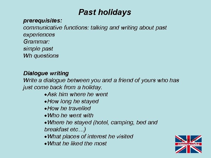 Past holidays prerequisites: communicative functions: talking and writing about past experiences Grammar: simple past