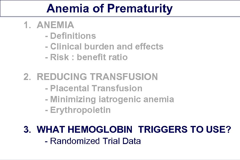 Anemia of Prematurity 1. ANEMIA - Definitions - Clinical burden and effects - Risk