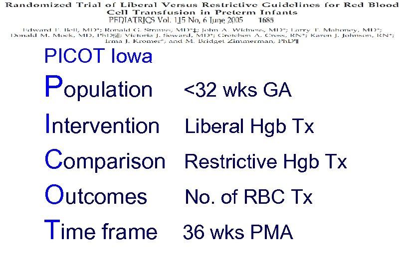 PICOT Iowa Population <32 wks GA Intervention Comparison Outcomes Time frame Liberal Hgb Tx