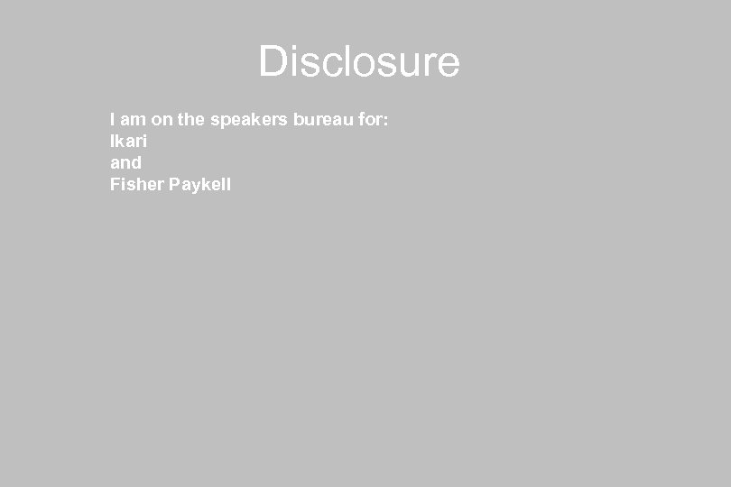 Disclosure I am on the speakers bureau for: Ikari and Fisher Paykell