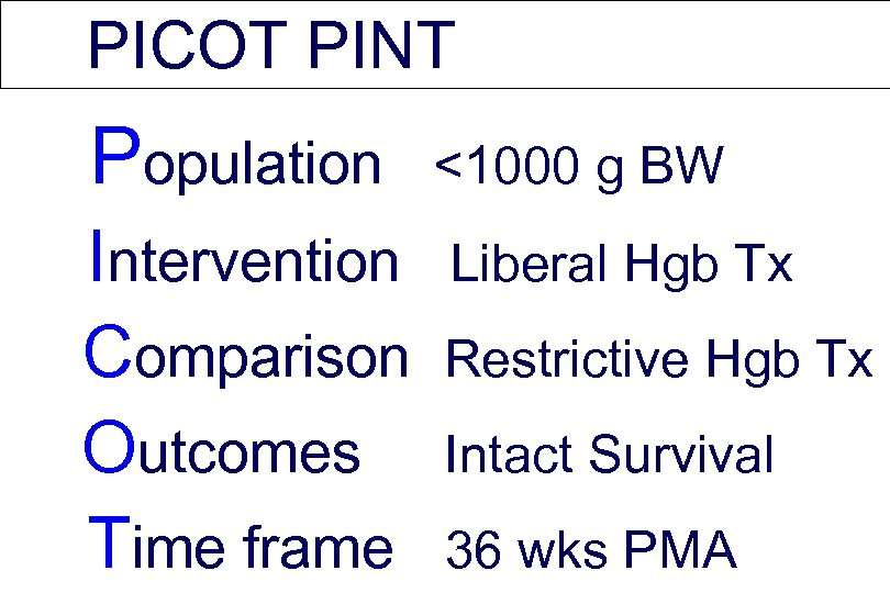 PICOT PINT Population Intervention Comparison Outcomes Time frame <1000 g BW Liberal Hgb Tx