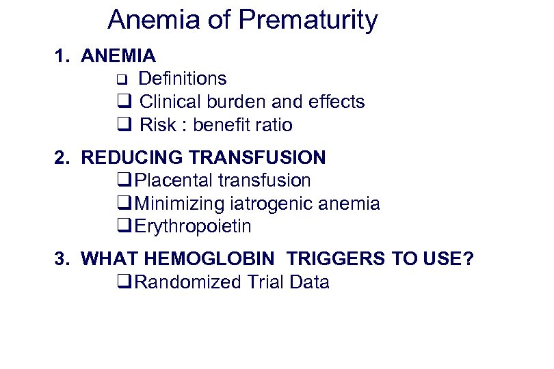 Anemia of Prematurity 1. ANEMIA q Definitions q Clinical burden and effects q Risk