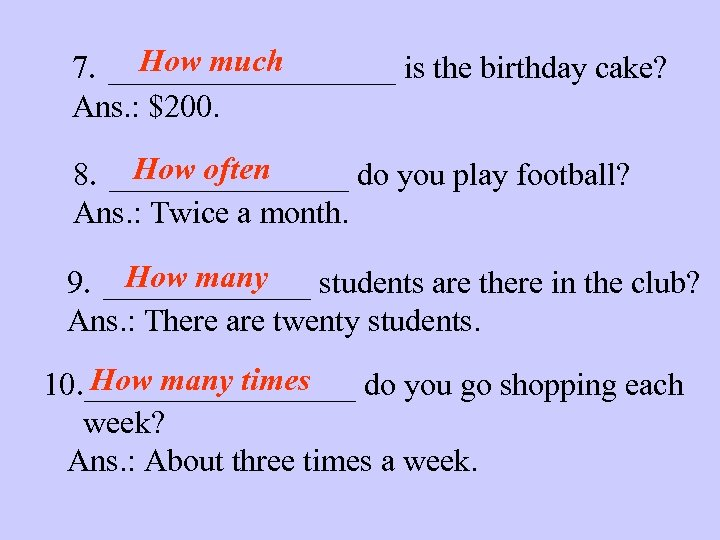 How much 7. _________ is the birthday cake? Ans. : $200. How often 8.