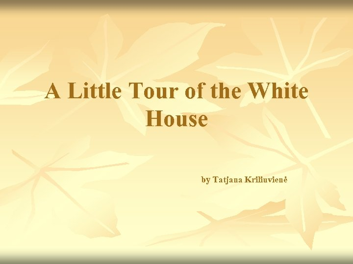 A Little Tour of the White House by Tatjana Kriliuvienė