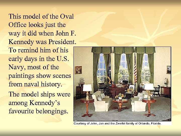 This model of the Oval Office looks just the way it did when John