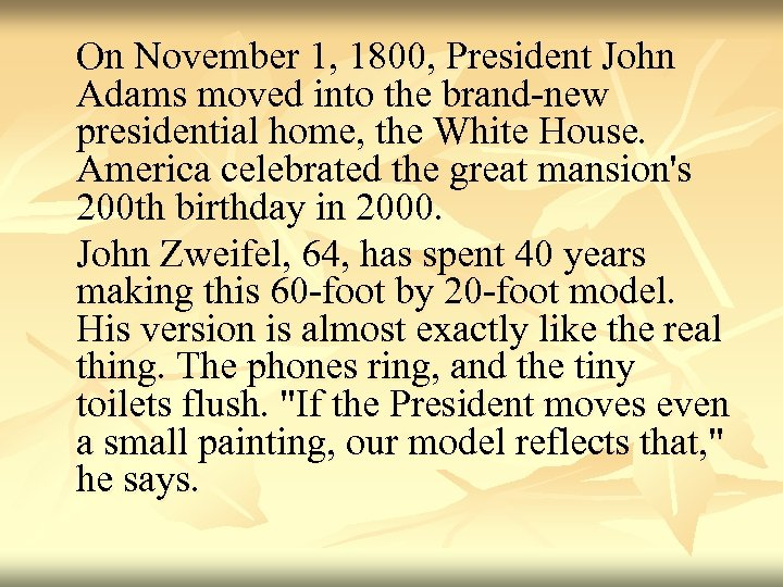 On November 1, 1800, President John Adams moved into the brand-new presidential home, the
