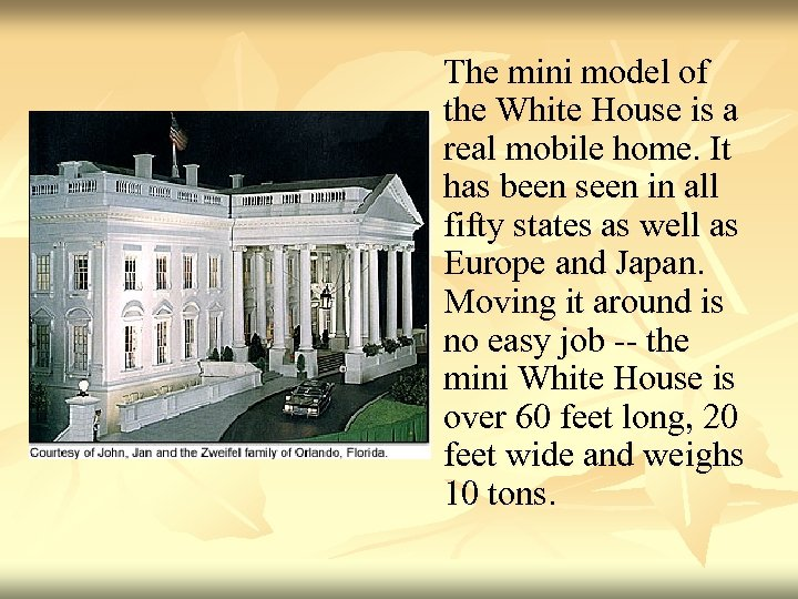 The mini model of the White House is a real mobile home. It has