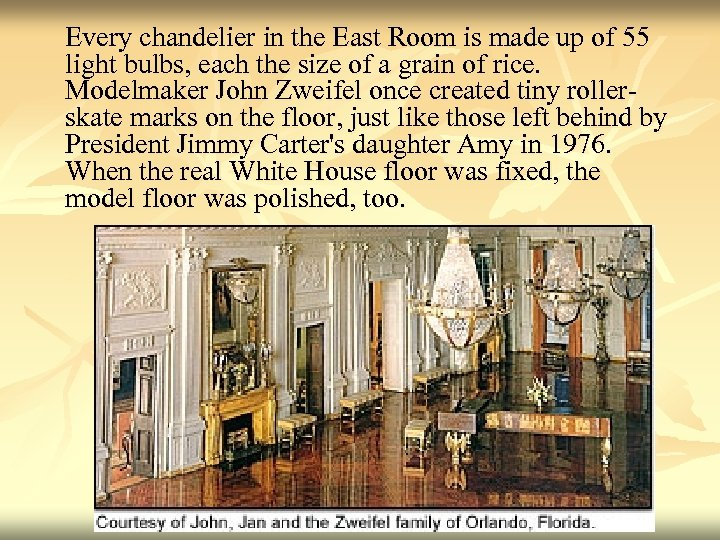 Every chandelier in the East Room is made up of 55 light bulbs, each