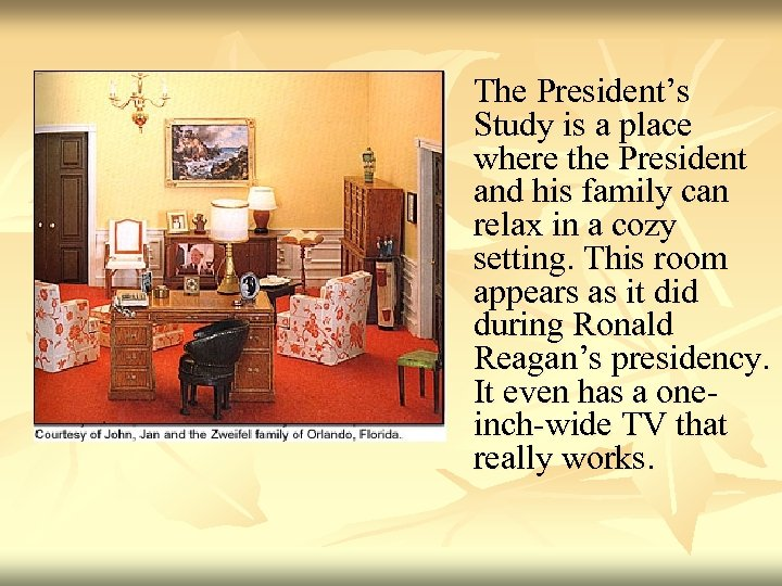 The President's Study is a place where the President and his family can relax