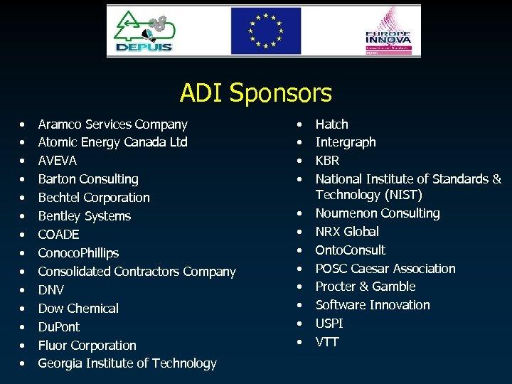 ADI Sponsors • • • • Aramco Services Company Atomic Energy Canada Ltd AVEVA