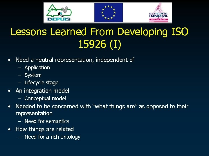Lessons Learned From Developing ISO 15926 (I) • Need a neutral representation, independent of