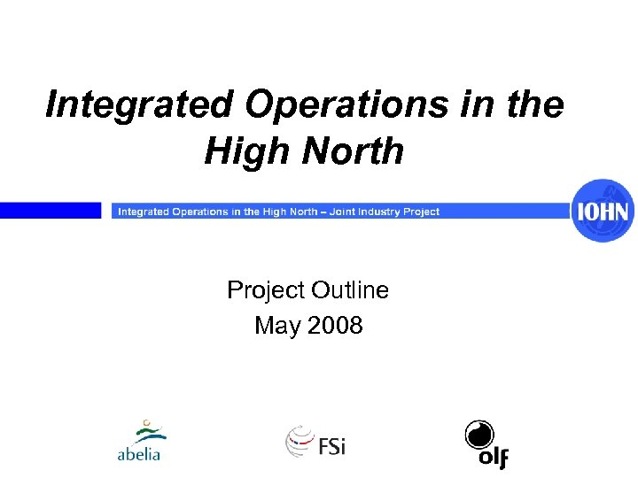 Integrated Operations in the High North Project Outline May 2008