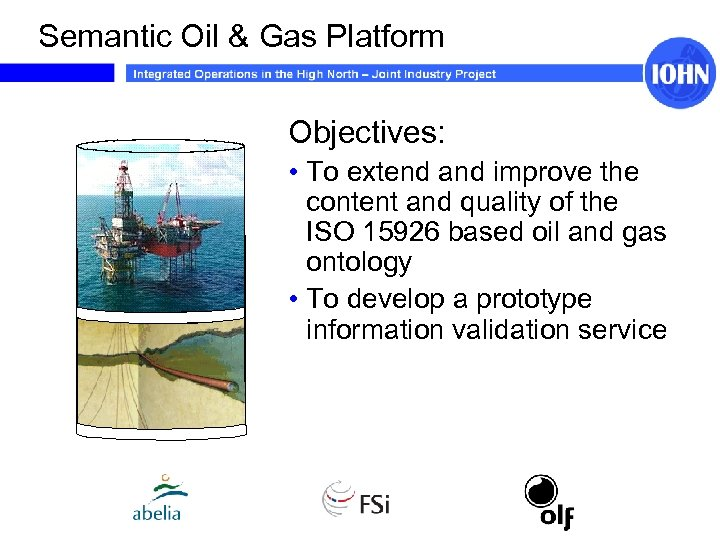 Semantic Oil & Gas Platform Objectives: • To extend and improve the content and