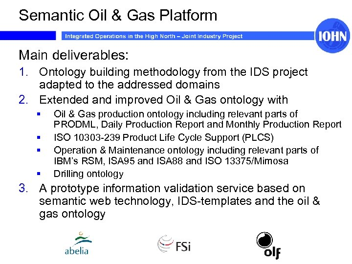 Semantic Oil & Gas Platform Main deliverables: 1. Ontology building methodology from the IDS