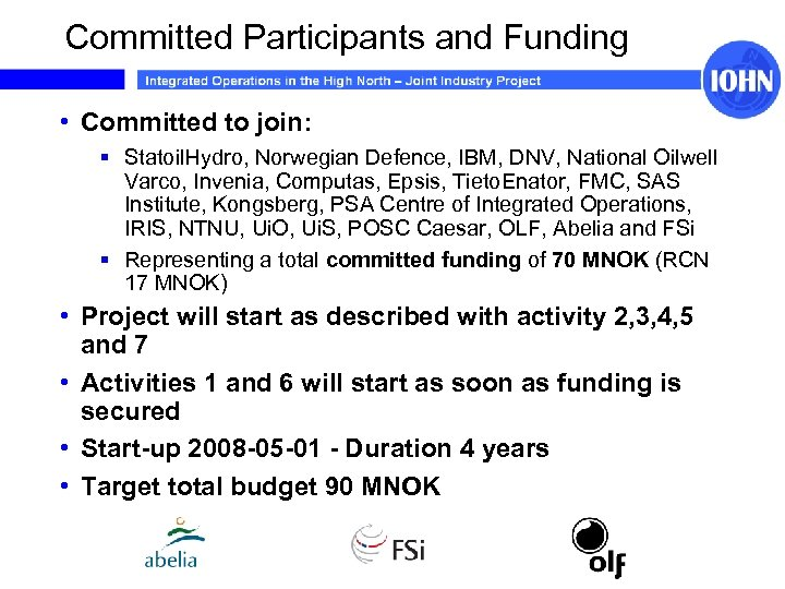 Committed Participants and Funding • Committed to join: § Statoil. Hydro, Norwegian Defence, IBM,