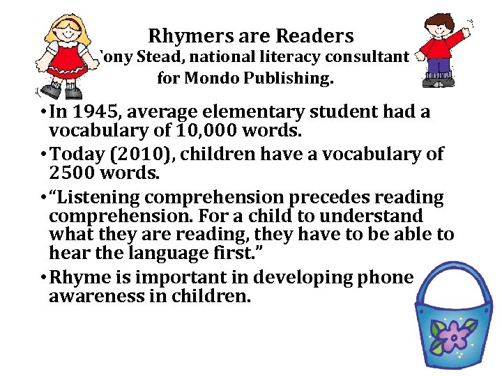 Rhymers are Readers Tony Stead, national literacy consultant for Mondo Publishing. • In 1945,