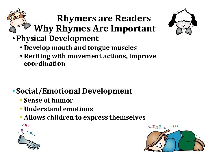 Rhymers are Readers Why Rhymes Are Important • Physical Development • Develop mouth and