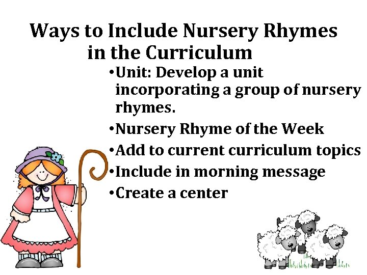 Ways to Include Nursery Rhymes in the Curriculum • Unit: Develop a unit incorporating