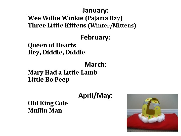 January: Wee Willie Winkie (Pajama Day) Three Little Kittens (Winter/Mittens) February: Queen of Hearts