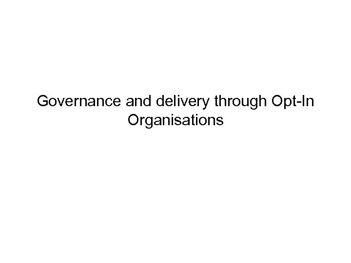Governance and delivery through Opt-In Organisations