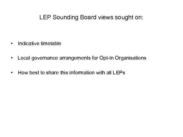 LEP Sounding Board views sought on: • Indicative timetable • Local governance arrangements for