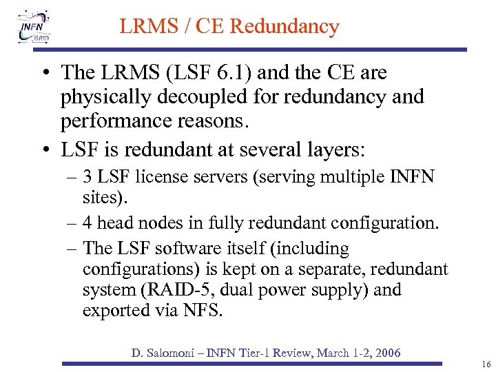 LRMS / CE Redundancy • The LRMS (LSF 6. 1) and the CE are