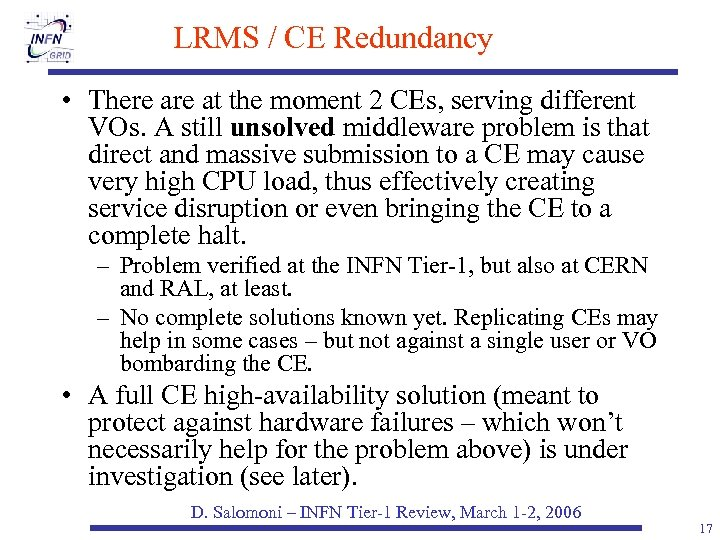 LRMS / CE Redundancy • There at the moment 2 CEs, serving different VOs.