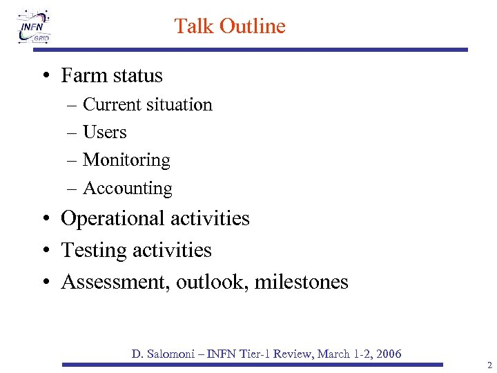 Talk Outline • Farm status – Current situation – Users – Monitoring – Accounting